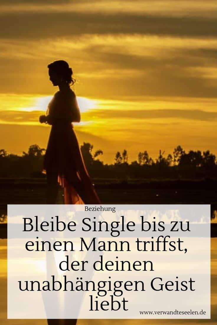 Bleibe Single bis zu einen Mann triffst, der deinen unabhängigen Geist liebt
