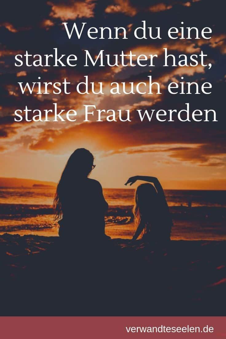 Wenn du eine starke Mutter hast, wirst du auch eine starke Frau werden