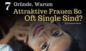 Laut Studie: 7 Gründe, warum attraktive Frauen so oft Single sind?