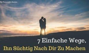 7 einfache Wege, Ihn Süchtig Nach Dir Zu Machen