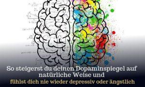 So steigerst du deinen Dopaminspiegel auf natürliche Weise und fühlst dich nie wieder depressiv oder ängstlich