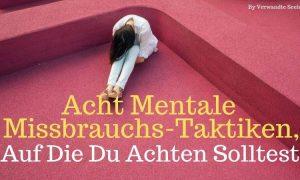 Acht Mentale Missbrauchs-Taktiken, auf die du achten solltest