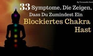 33 Symptome, die zeigen, dass du zumindest ein blockiertes Chakra hast