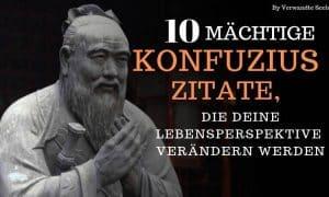 10 mächtige Konfuzius-Zitate, die deine Lebensperspektive verändern werden