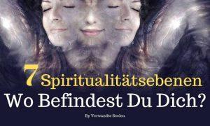 7 Spiritualitätsebenen - Wo befindest du dich?