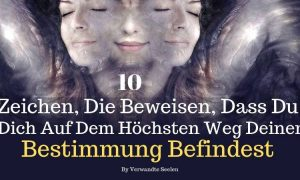 10 Zeichen, die beweisen, dass du dich auf dem höchsten Weg deiner Bestimmung befindest