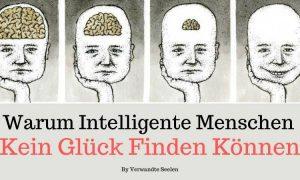 Warum intelligente Menschen kein Glück finden können