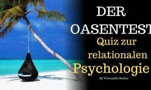 Der Oasentest - Quiz zur relationalen Psychologie