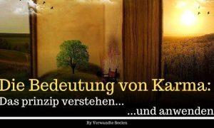 Erklärung Karma: Das Prinzip dahinter verstehen und anwenden!