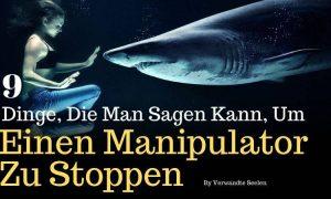 9 Dinge, die man sagen kann, um einen Manipulator zu stoppen