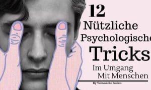 12 nützliche psychologische Tricks, die dir beim Umgang mit Menschen die Oberhand geben werden