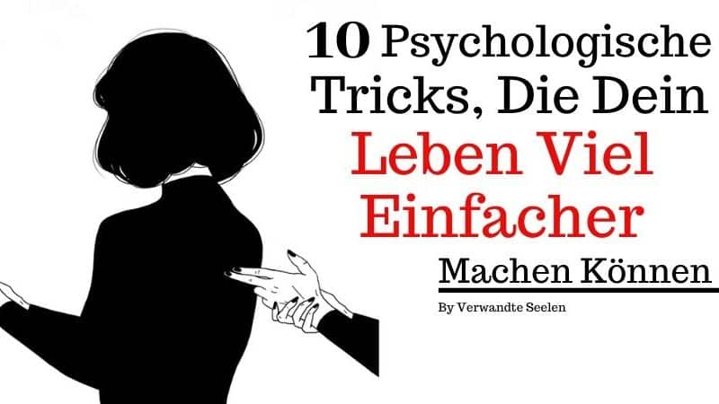 psychologische Tricks dein Leben viel einfacher machen können