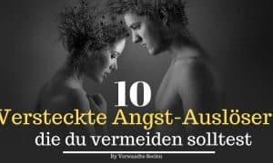 10 versteckte (Anxiety) Angst-Auslöser, die du vermeiden solltest