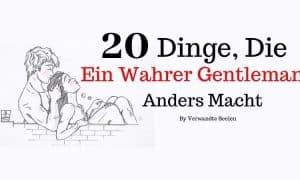 20 Dinge, die ein wahrer Gentleman anders macht