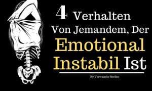 4 Verhalten von jemandem, der emotional instabil ist